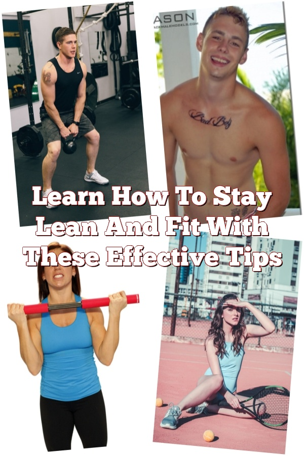 Learn How To Stay Lean And Fit With These Effective Tips