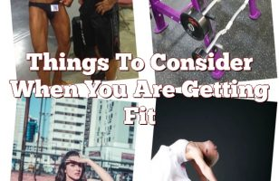 Things To Consider When You Are Getting Fit